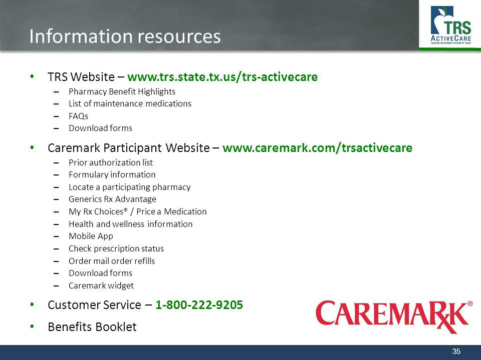 35 Information resources TRS Website – www.trs.state.tx.us/trs-activecare – Pharmacy Benefit Highlights – List of maintenance medications – FAQs – Dow