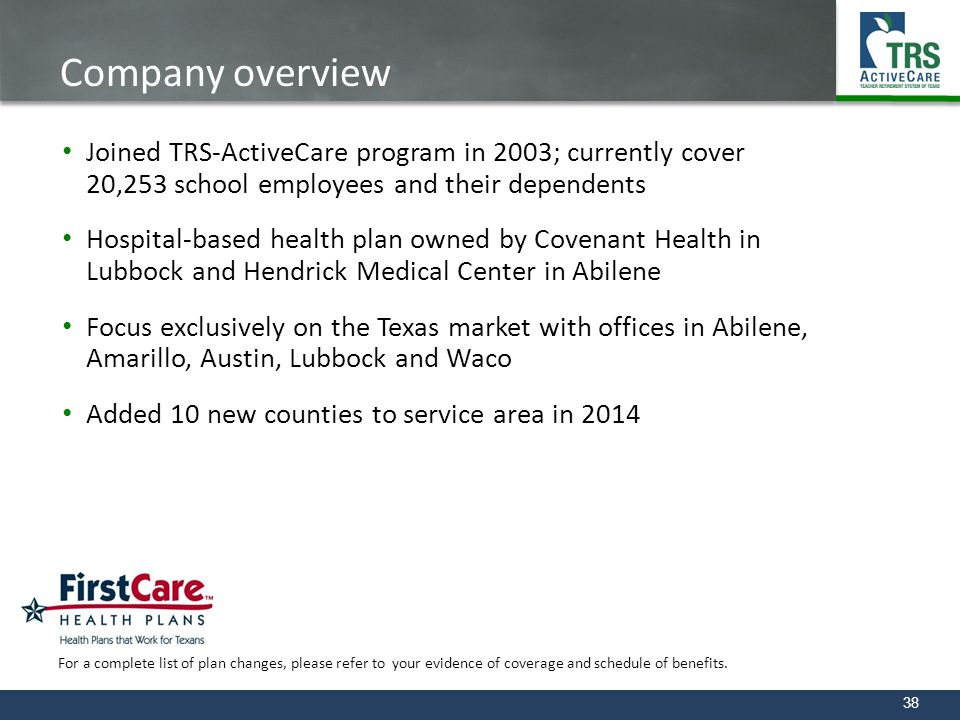 38 Company overview Joined TRS-ActiveCare program in 2003; currently cover 20,253 school employees and their dependents Hospital-based health plan own