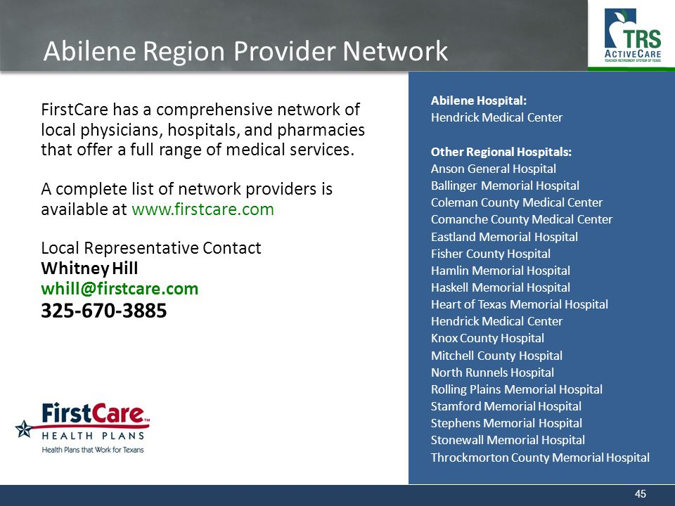 45 Abilene Region Provider Network FirstCare has a comprehensive network of local physicians, hospitals, and pharmacies that offer a full range of med