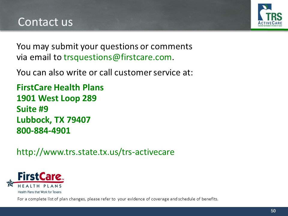 50 Contact us You may submit your questions or comments via email to trsquestions@firstcare.com. You can also write or call customer service at: First
