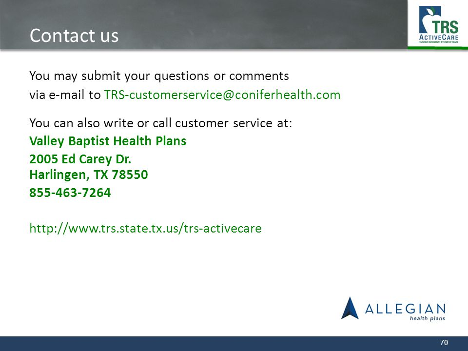 70 Contact us You may submit your questions or comments via e-mail to TRS-customerservice@coniferhealth.com You can also write or call customer servic