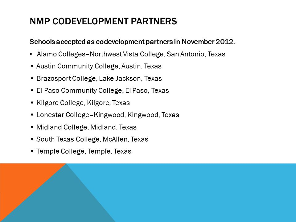 NMP CODEVELOPMENT PARTNERS Schools accepted as codevelopment partners in November 2012. Alamo Colleges–Northwest Vista College, San Antonio, Texas Aus