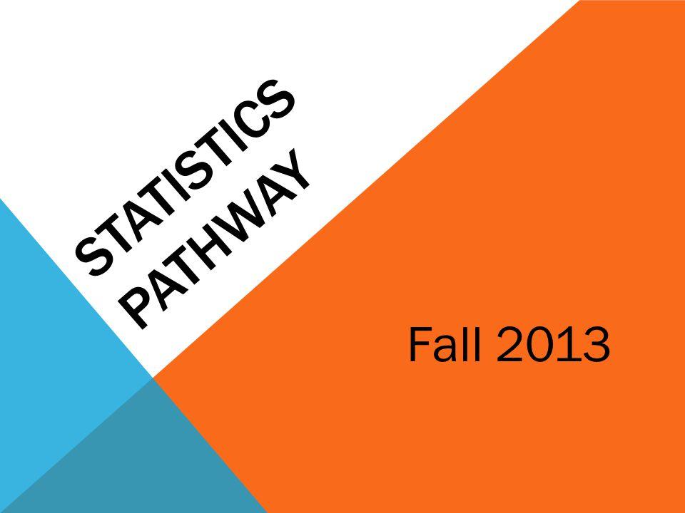 STATISTICS PATHWAY Fall 2013