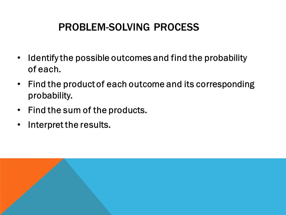 IDENTIFY THE POSSIBLE OUTCOMES AND FIND THE PROBABILITY OF EACH.