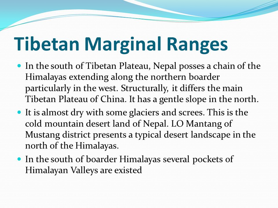 Tibetan Marginal Ranges In the south of Tibetan Plateau, Nepal posses a chain of the Himalayas extending along the northern boarder particularly in the west.