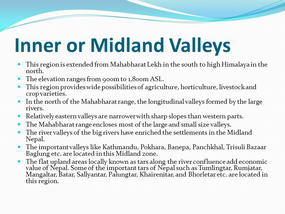 Inner or Midland Valleys This region is extended from Mahabharat Lekh in the south to high Himalaya in the north.