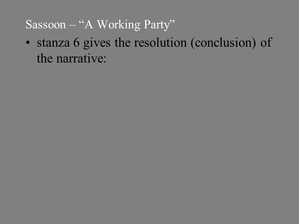 Sassoon – A Working Party stanza 6 gives the resolution (conclusion) of the narrative: