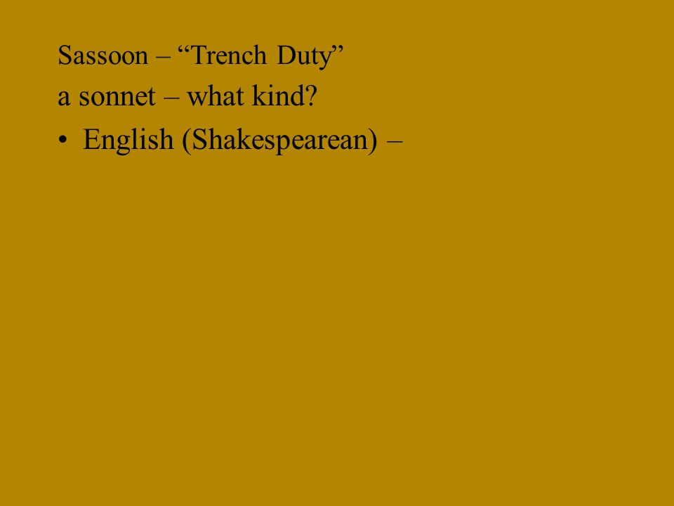 Sassoon – Trench Duty a sonnet – what kind English (Shakespearean) –