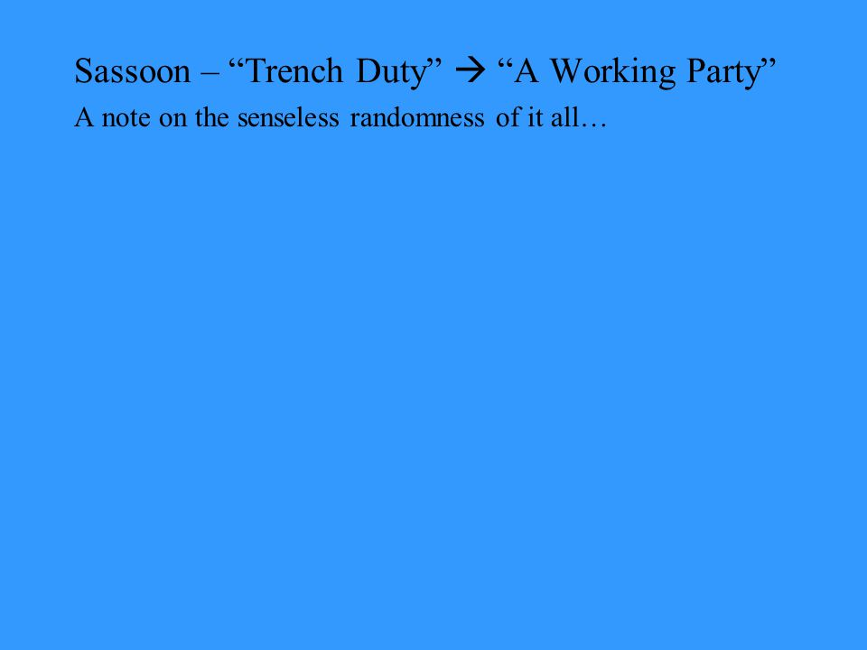 Sassoon – Trench Duty  A Working Party A note on the senseless randomness of it all…