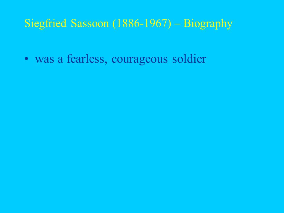 Siegfried Sassoon (1886-1967) – Biography was a fearless, courageous soldier