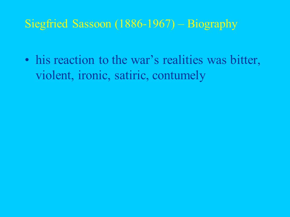 Siegfried Sassoon (1886-1967) – Biography his reaction to the war's realities was bitter, violent, ironic, satiric, contumely