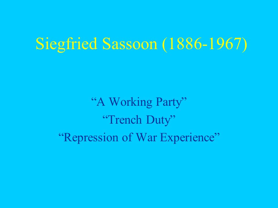 Siegfried Sassoon (1886-1967) – Biography born to a well-to-do family (Jewish) –lived pastoral life of a young squire fox hunt, play cricket, play golf, write poetry –rode bicycle to recruiting office to join army 28 years old at start of war – Sassoon was especially unprepared for its horrors