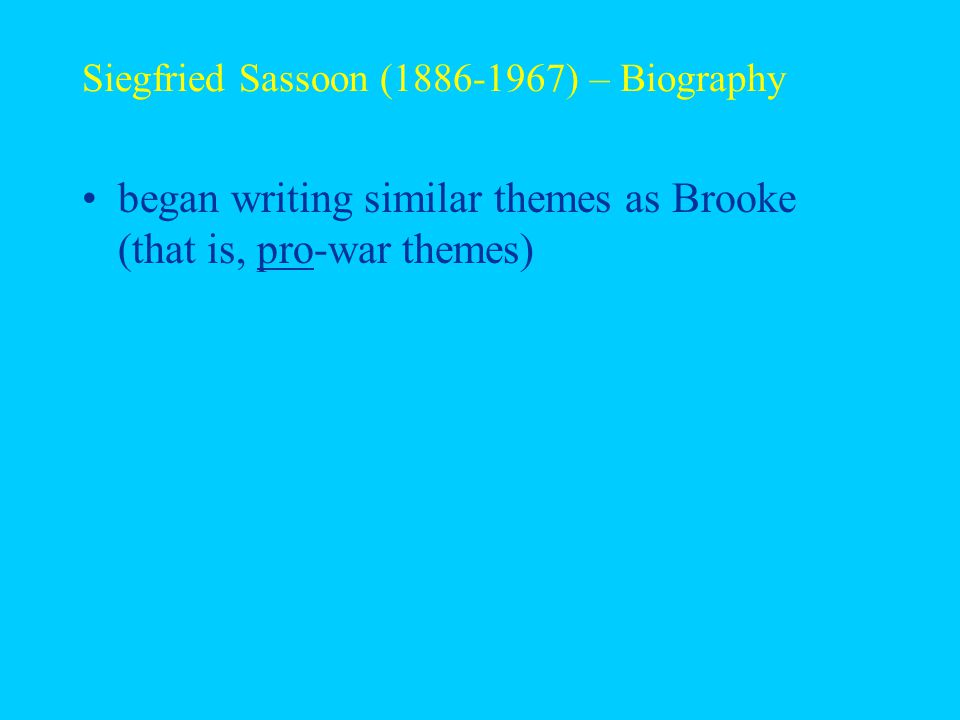 Siegfried Sassoon (1886-1967) – Biography began writing similar themes as Brooke (that is, pro-war themes)