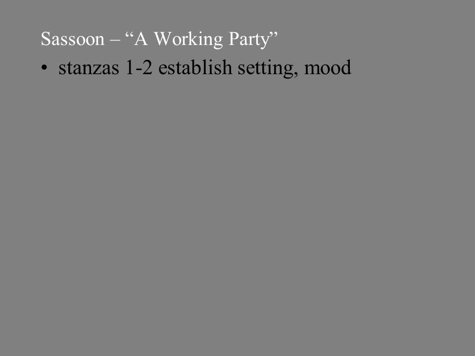 Sassoon – A Working Party stanzas 1-2 establish setting, mood