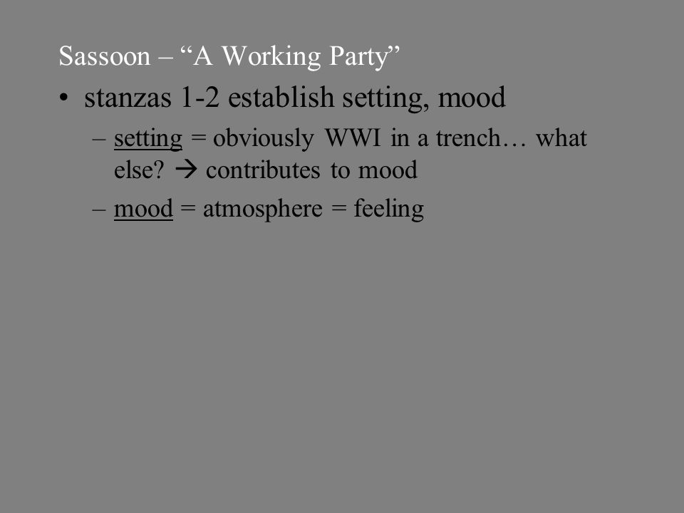 Sassoon – A Working Party stanzas 1-2 establish setting, mood –setting = obviously WWI in a trench… what else.