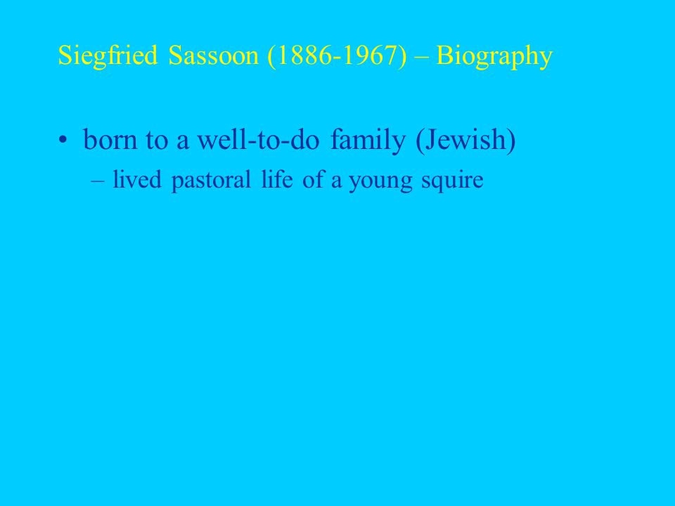 Siegfried Sassoon (1886-1967) – Biography born to a well-to-do family (Jewish) –lived pastoral life of a young squire