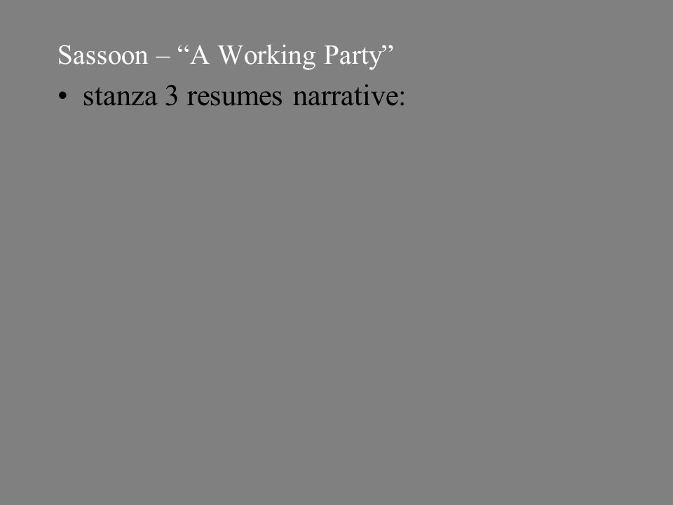 Sassoon – A Working Party stanza 3 resumes narrative: