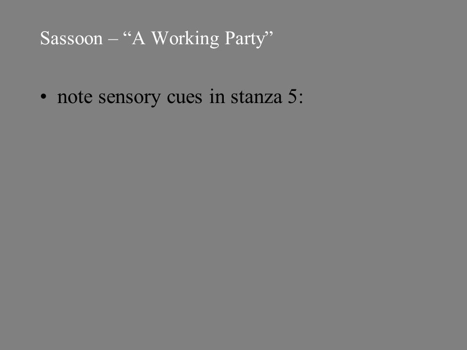 Sassoon – A Working Party note sensory cues in stanza 5: