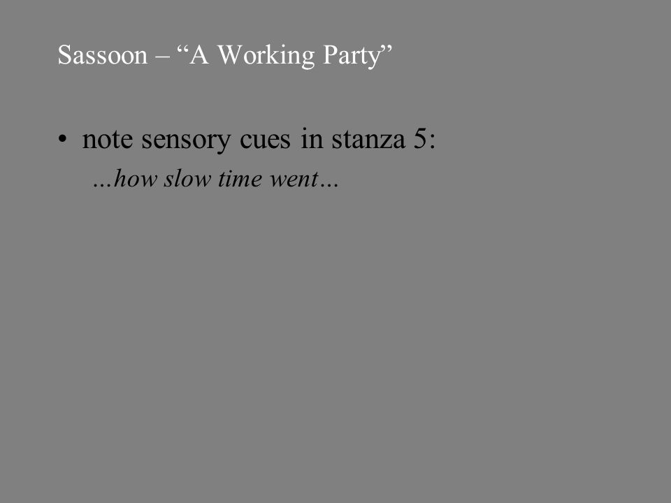 Sassoon – A Working Party note sensory cues in stanza 5: …how slow time went…