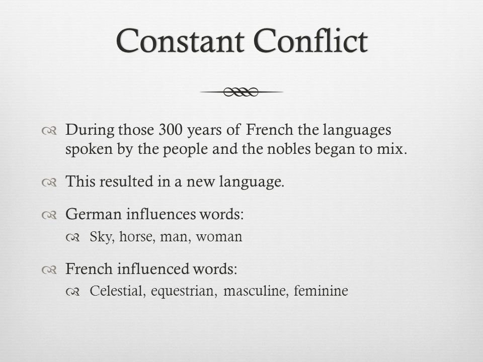 Constant ConflictConstant Conflict  During those 300 years of French the languages spoken by the people and the nobles began to mix.