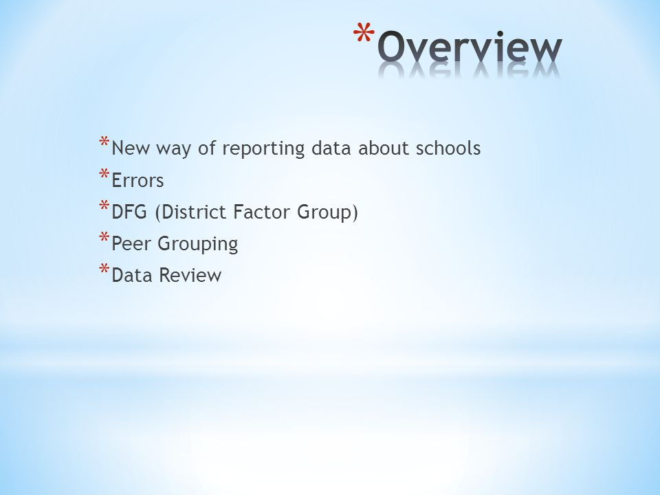 * New way of reporting data about schools * Errors * DFG (District Factor Group) * Peer Grouping * Data Review