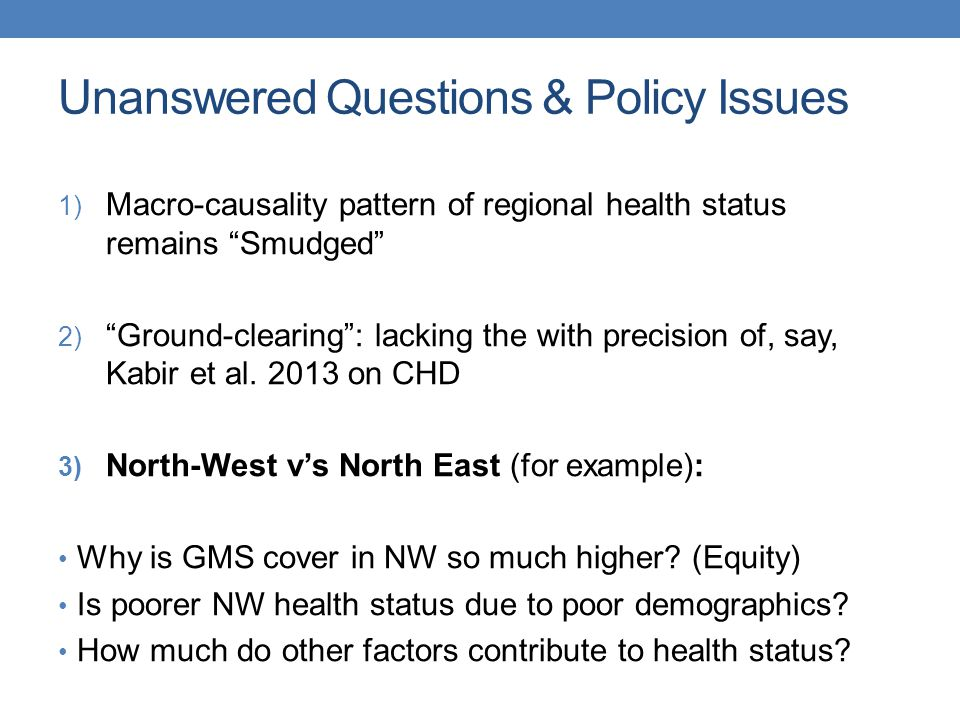 """Unanswered Questions & Policy Issues 1) Macro-causality pattern of regional health status remains """"Smudged"""" 2) """"Ground-clearing"""": lacking the with pre"""