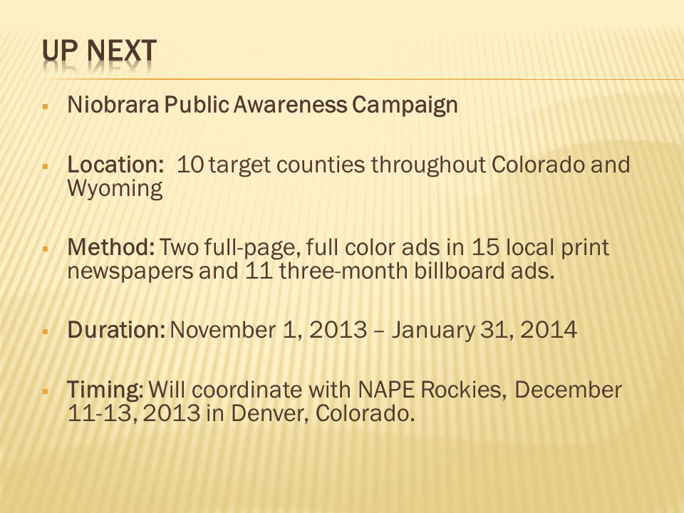  Niobrara Public Awareness Campaign  Location: 10 target counties throughout Colorado and Wyoming  Method: Two full-page, full color ads in 15 local print newspapers and 11 three-month billboard ads.