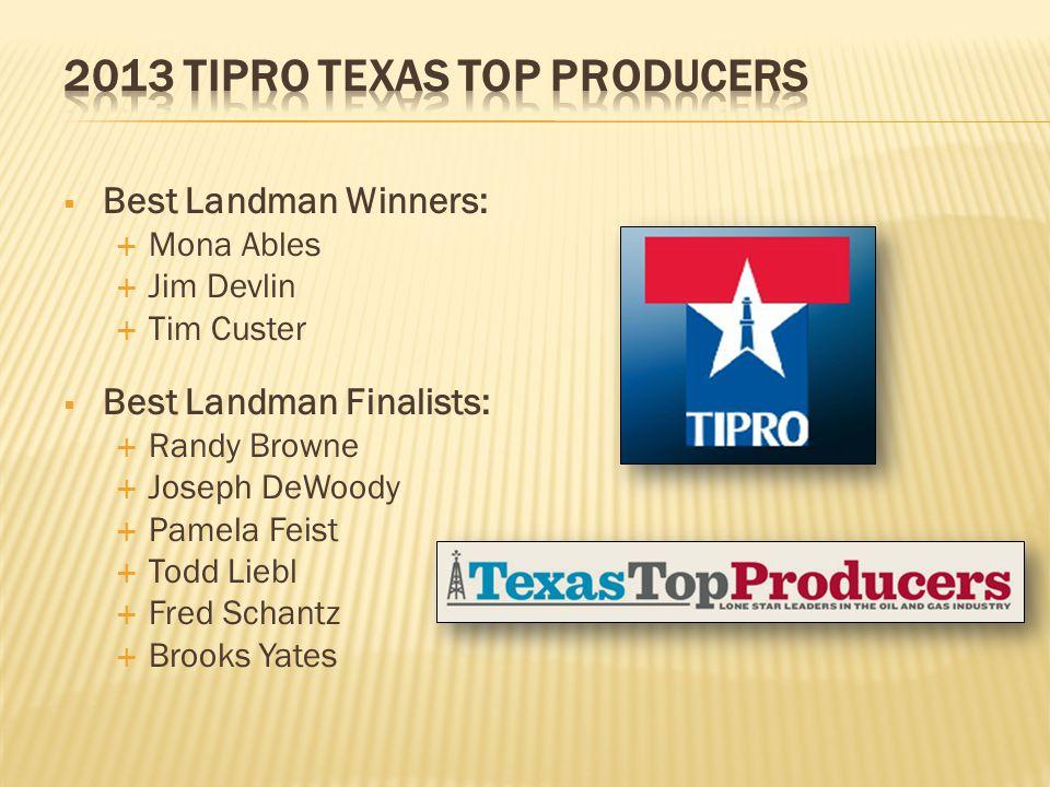  Best Landman Winners:  Mona Ables  Jim Devlin  Tim Custer  Best Landman Finalists:  Randy Browne  Joseph DeWoody  Pamela Feist  Todd Liebl  Fred Schantz  Brooks Yates