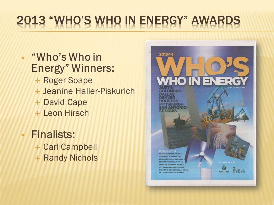  Who's Who in Energy Winners:  Roger Soape  Jeanine Haller-Piskurich  David Cape  Leon Hirsch  Finalists:  Carl Campbell  Randy Nichols