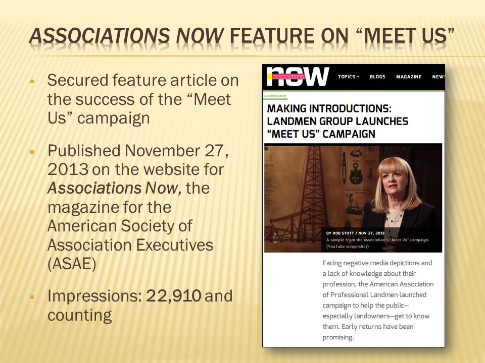  Secured feature article on the success of the Meet Us campaign  Published November 27, 2013 on the website for Associations Now, the magazine for the American Society of Association Executives (ASAE)  Impressions: 22,910 and counting
