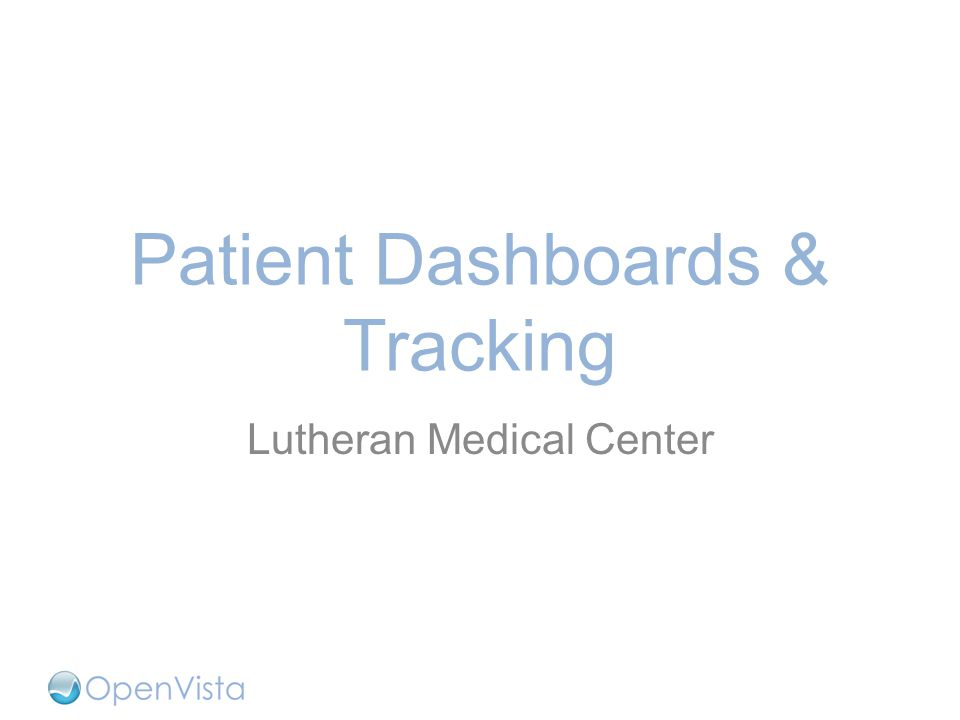 Patient Dashboards & Tracking Lutheran Medical Center