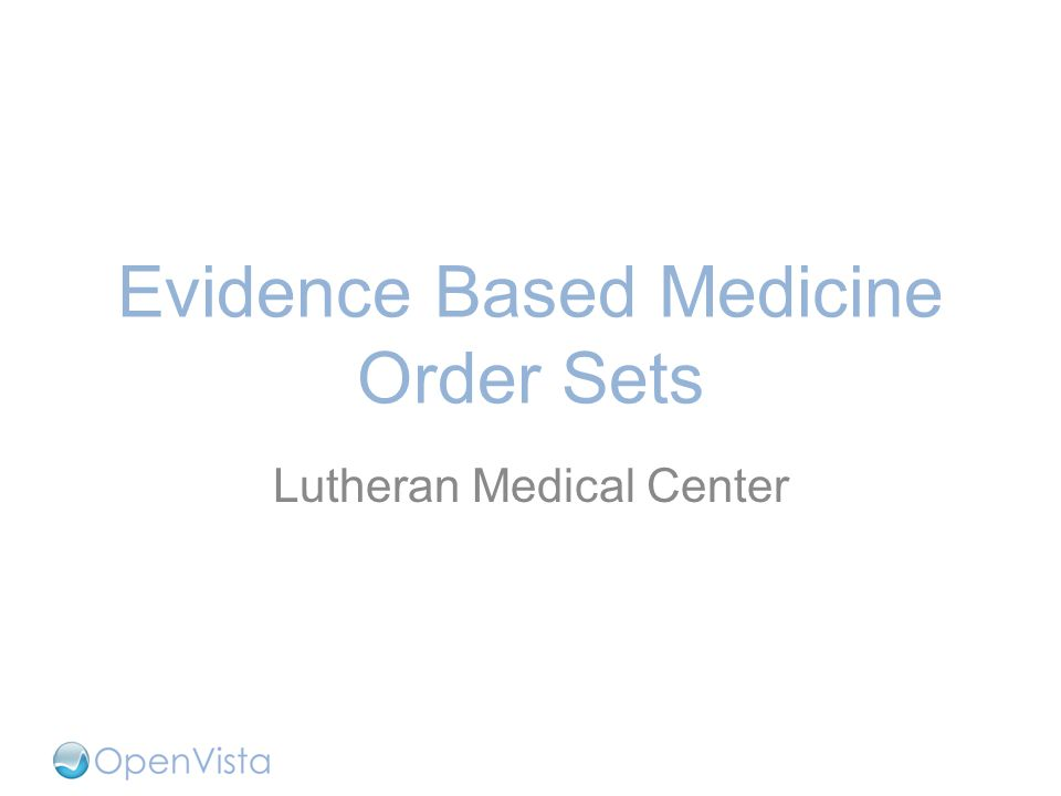 Evidence Based Medicine Order Sets Lutheran Medical Center