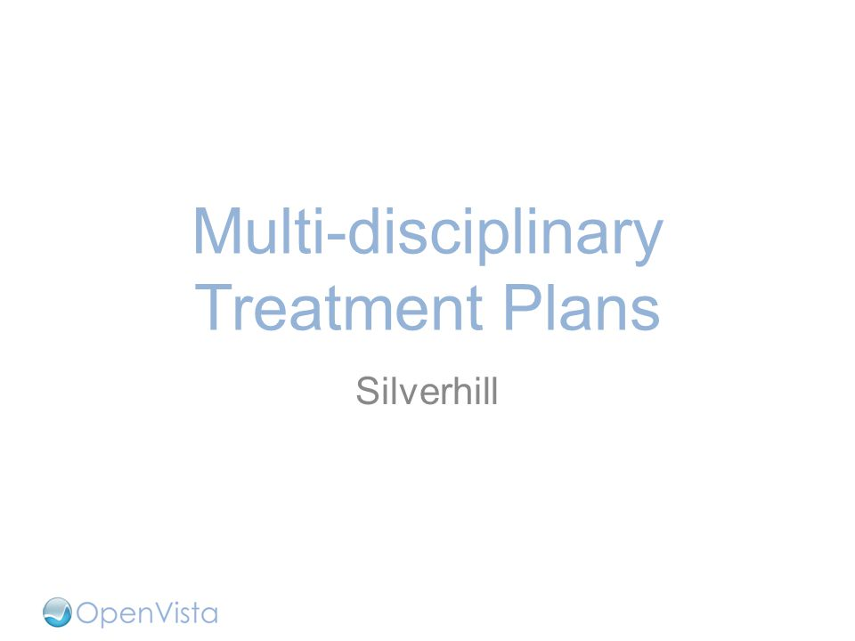 Multi-disciplinary Treatment Plans Silverhill
