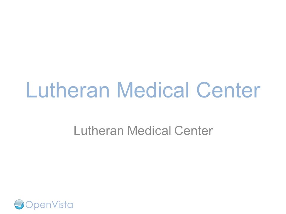 About Lutheran  476-bed Brooklyn teaching hospital with integrated delivery network  687 attending physicians; 200 residents; 600 nurses; 627,000 outpatient and 66,000 emergency room visits annually  Anchor healthcare system for New York and surrounding areas OpenVista Success  93% CPOE use in 30 days after go live proves system adoptability  $10M saved proves OpenVista's affordability  Customizations to Lutheran workflow proves system flexibility