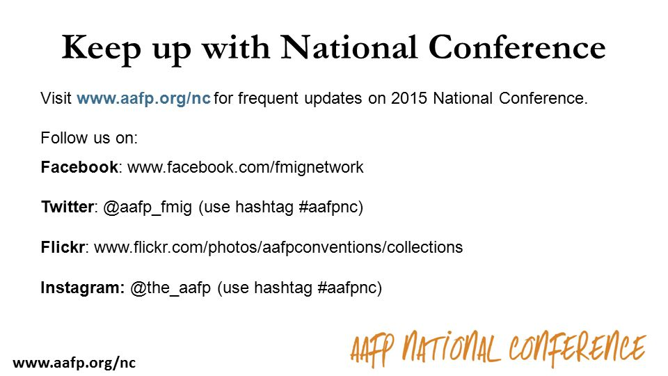 Keep up with National Conference Visit www.aafp.org/nc for frequent updates on 2015 National Conference. Follow us on: Facebook: www.facebook.com/fmig