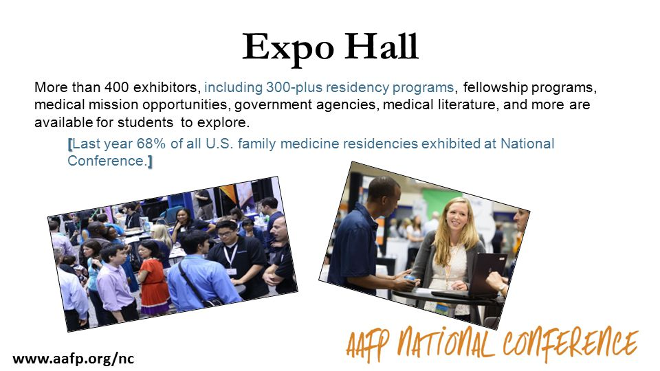 Expo Hall More than 400 exhibitors, including 300-plus residency programs, fellowship programs, medical mission opportunities, government agencies, me