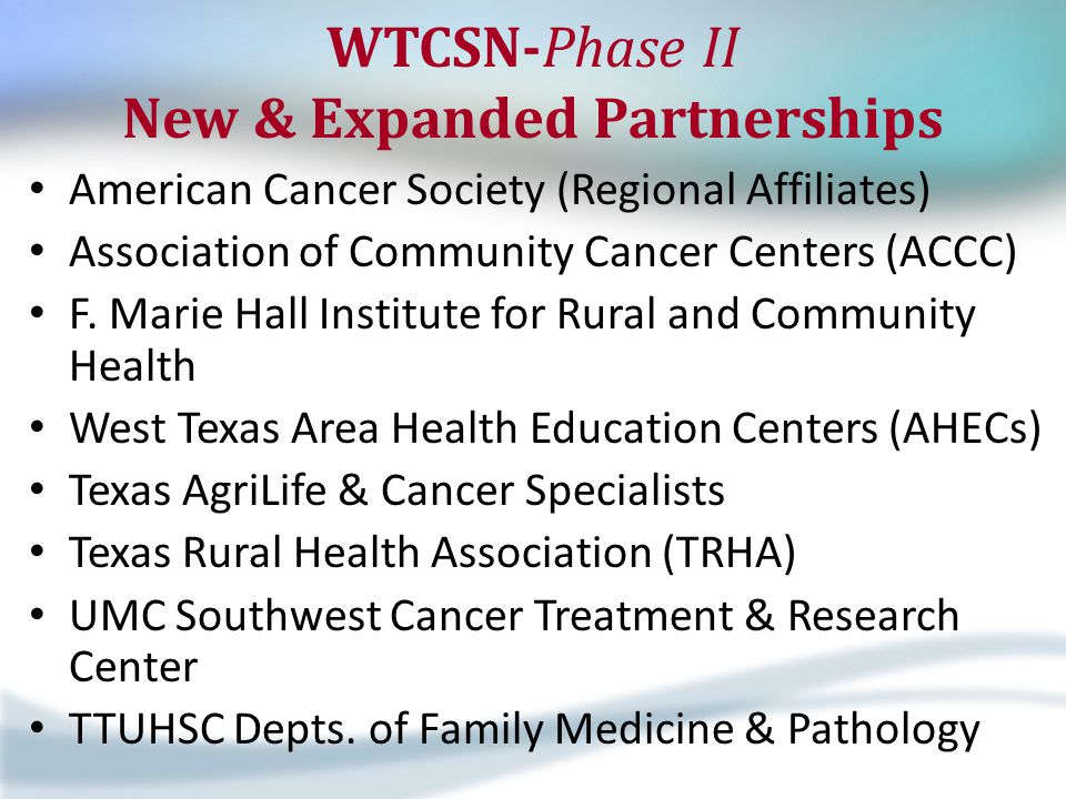 WTCSN-Phase II New & Expanded Partnerships American Cancer Society (Regional Affiliates) Association of Community Cancer Centers (ACCC) F. Marie Hall