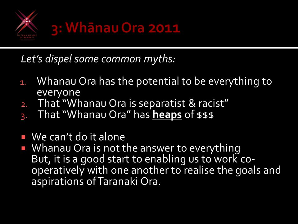 Let's dispel some common myths: 1. Whanau Ora has the potential to be everything to everyone 2.