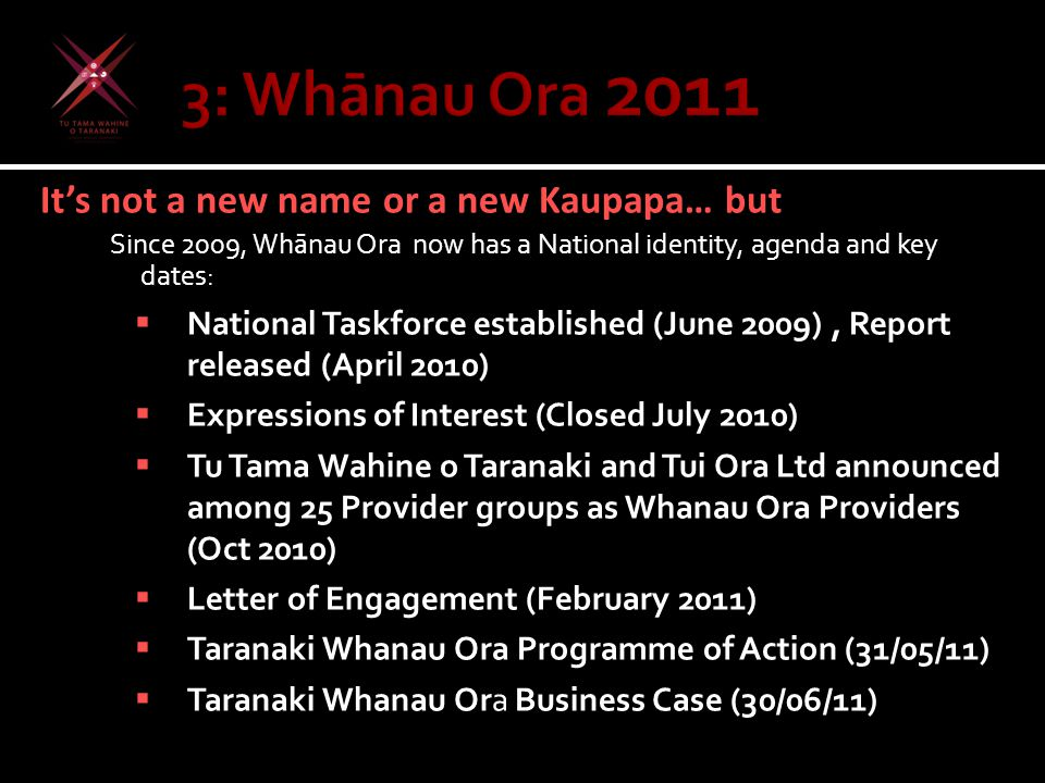 It's not a new name or a new Kaupapa… but Since 2009, Wh ā nau Ora now has a National identity, agenda and key dates:  National Taskforce established