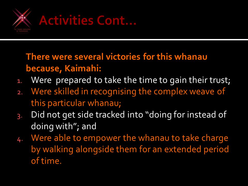 There were several victories for this whanau because, Kaimahi: 1. Were prepared to take the time to gain their trust; 2. Were skilled in recognising t