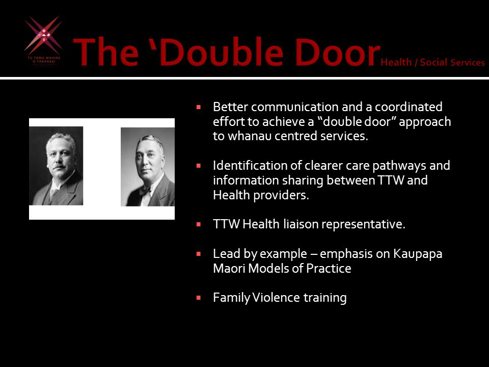 """ Better communication and a coordinated effort to achieve a """"double door"""" approach to whanau centred services.  Identification of clearer care pathw"""