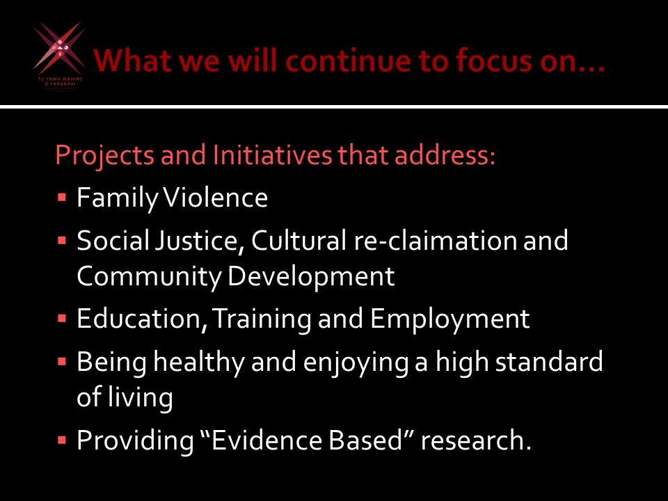 Projects and Initiatives that address:  Family Violence  Social Justice, Cultural re-claimation and Community Development  Education, Training and