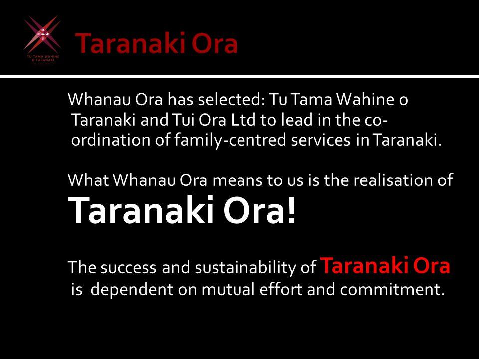 Whanau Ora has selected: Tu Tama Wahine o Taranaki and Tui Ora Ltd to lead in the co- ordination of family-centred services in Taranaki.