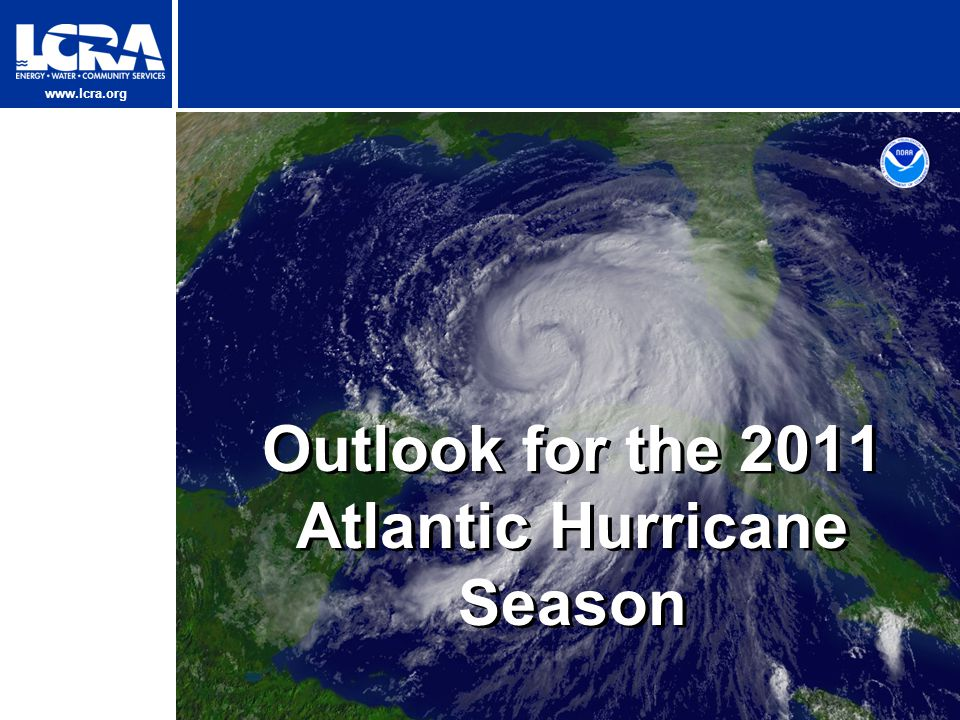 www.lcra.org Outlook for the 2011 Atlantic Hurricane Season