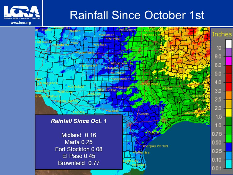 www.lcra.org Rainfall Since October 1st Rainfall Since Oct. 1 Midland 0.16 Marfa 0.25 Fort Stockton 0.08 El Paso 0.45 Brownfield 0.77