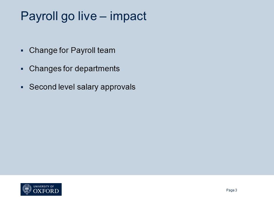Payroll go live – impact  Change for Payroll team  Changes for departments  Second level salary approvals Page 3