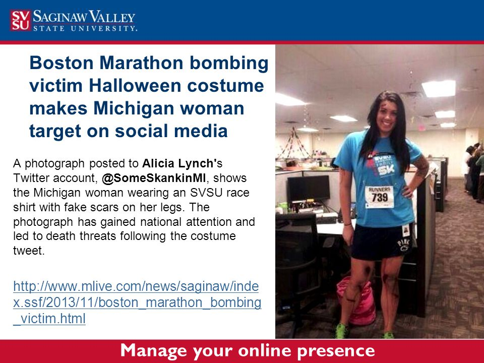 Boston Marathon bombing victim Halloween costume makes Michigan woman target on social media A photograph posted to Alicia Lynch s Twitter account, @SomeSkankinMI, shows the Michigan woman wearing an SVSU race shirt with fake scars on her legs.