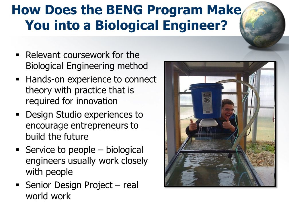 Relevant coursework for the Biological Engineering method  Hands-on experience to connect theory with practice that is required for innovation  De