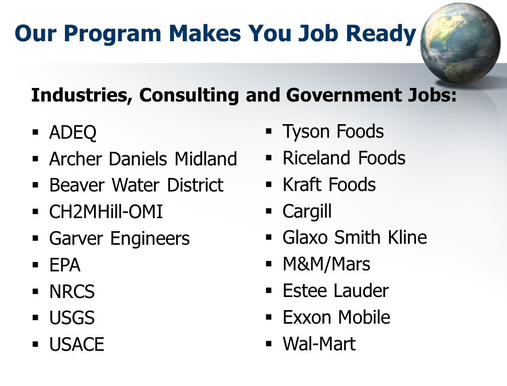 Our Program Makes You Job Ready Industries, Consulting and Government Jobs:  ADEQ  Archer Daniels Midland  Beaver Water District  CH2MHill-OMI  G