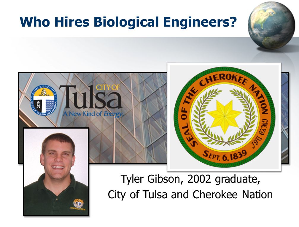 Who Hires Biological Engineers? Tyler Gibson, 2002 graduate, City of Tulsa and Cherokee Nation